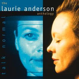 Talk Normal: The Laurie Anderson Anthology 2005 Laurie Anderson