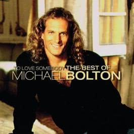 To Love Somebody-The Best Of Michael Bolton 2005 Michael Bolton