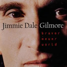 Braver Newer World 1996 Jimmie Dale Gilmore