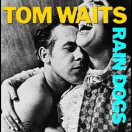Rain Dogs 2007 Tom Waits