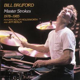 Master Strokes 1978-1985 2003 Bill Bruford