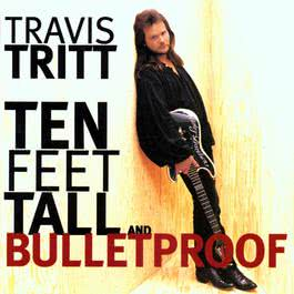 Ten Feet Tall And Bulletproof 2009 Travis Tritt