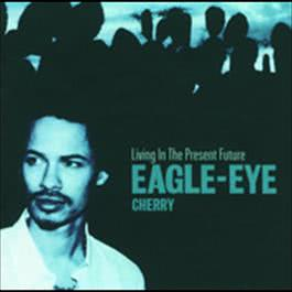 Living In The Present Future 2009 Eagle-Eye Cherry