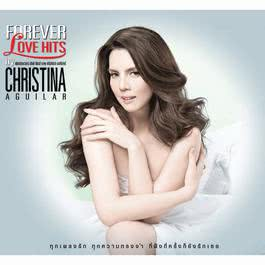 ฟังเพลงอัลบั้ม FOREVER LOVE HITS by CHRISTINA AGUILAR