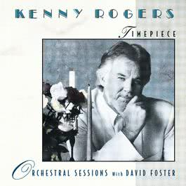 Timepiece - Orchestral Sessions with David Foster 2009 Kenny Rogers