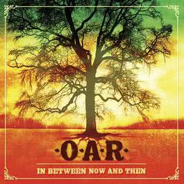 In Between Now And Then (U.S. Version) 2008 O.A.R.