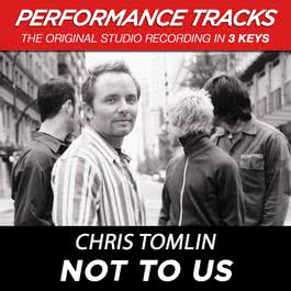 Not To Us (Performance Tracks) - EP 2009 Chris Tomlin