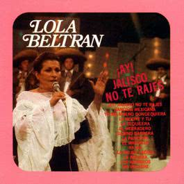 ¡Ay! Jalisco no te rajes 2009 Lola Beltrán