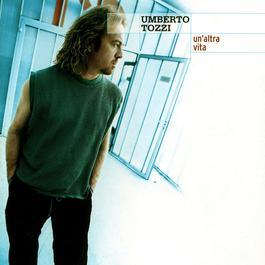 Un'altra Vita 2004 Umberto Tozzi