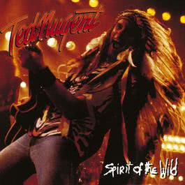 Spirit Of The Wild 1995 Ted Nugent