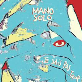 Je Sais Pas Trop 2007 Mano Solo