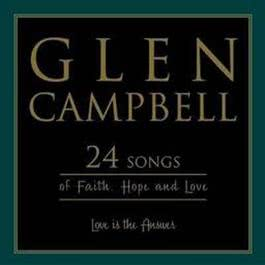 Love Is the Answer: 24 Songs of Faith Hope & Love 2004 Glen Campbell