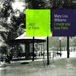 I Made You Love Paris 2001 Mary Lou Williams