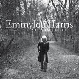 All I Intended to Be 2013 Emmylou Harris