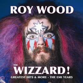 The Wizzard! Greatest Hits And More - The EMI Years 2006 Roy Wood