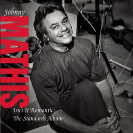 Isn't It Romantic: The Standards Album 2005 Johnny Mathis
