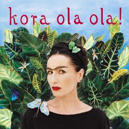 Kora Ola Ola! [2011 Remaster] 2011 Kora