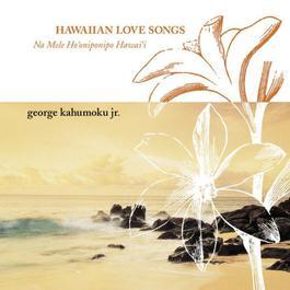 Hawaiian Love Songs (Na Mela Aloha) 2001 George Kahumoku