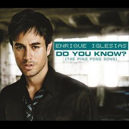 Do You Know? (The Ping Pong Song) 2007 Enrique Iglesias