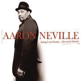 Bring It On Home...The Soul Classics 2006 Aaron Neville