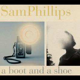 A Boot and a Shoe 2004 Sam Phillips