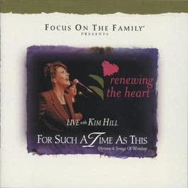 Renewing The Heart: For Such A Time As This 2006 Kim Hill