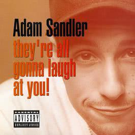They're All Gonna Laugh At You! 2004 Adam Sandler