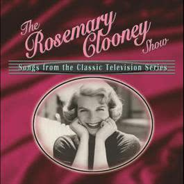 The Rosemary Clooney Show: Songs From The Classic Television Series 2009 Rosemary Clooney