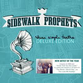 These Simple Truths (Deluxe Edition) 2011 Sidewalk Prophets