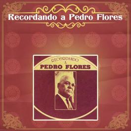 Recordando a Pedro Flores 2012 Various Artists