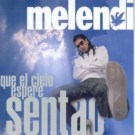 Que El Cielo Espere Sentao.. 2006 Melendi