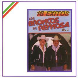 16 Exitos de los Broncos de Reynosa - 2nda. Edicion 2002 Los Broncos de Reynosa