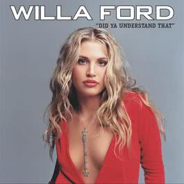 Did Ya' Understand That (Online Music) 2001 Willa Ford