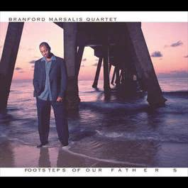 Footsteps Of Our Fathers 2006 Branford Marsalis