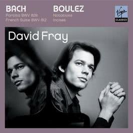 Bach: Partita in D major, French Suite in D minor/Boulez: Douze Notations pour piano, Incises 2007 David Fray