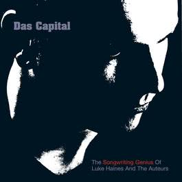 Das Capital - The Songwriting Genius Of Luke Haines And The Auteurs 2003 Luke Haines