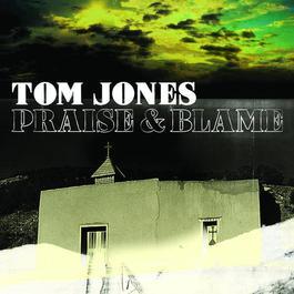 Praise & Blame 2010 Tom Jones