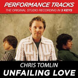 Unfailing Love (Performance Tracks) - EP 2009 Chris Tomlin