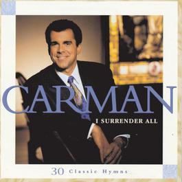 I Surrender All 30 Classic Hymns 1997 Carman