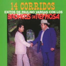 14 Corridos Exitos de Paulino Vargas 2002 Los Broncos de Reynosa