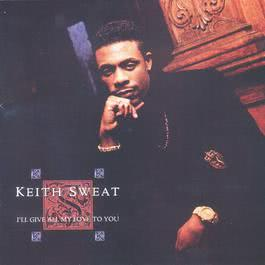 I'll Give All My Love To You 2004 Keith Sweat