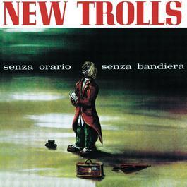 SENZA ORARIO SENZA BANDIERA 2004 NEW TROLLS