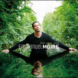 La Ou Je Pars (14 titres) 2013 Emmanuel Moire