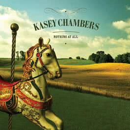 Nothing At All 2006 Kasey Chambers