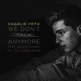 ฟังเพลงอัลบั้ม We Don't Talk Anymore (feat. Selena Gomez) [Mr. Collipark Remix]