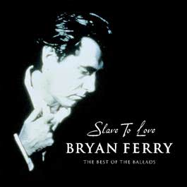 Slave To Love - The Best Of The Ballads 2003 Bryan Ferry