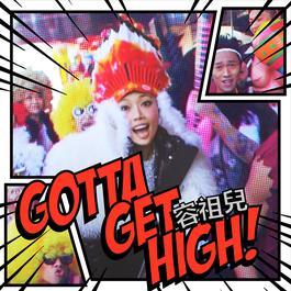 Gotta Get High