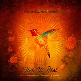Give Us Rest Or (A Requiem Mass In C [The Happiest Of All Keys]) 2012 David Crowder Band