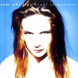 Cruel Inventions 1992 Sam Phillips