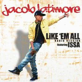 Like 'Em All (Radio Version) 2011 Jacob Latimore feat. Issa